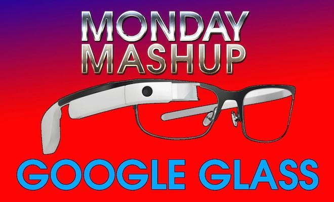 Google Glass: Monday Mashup Video