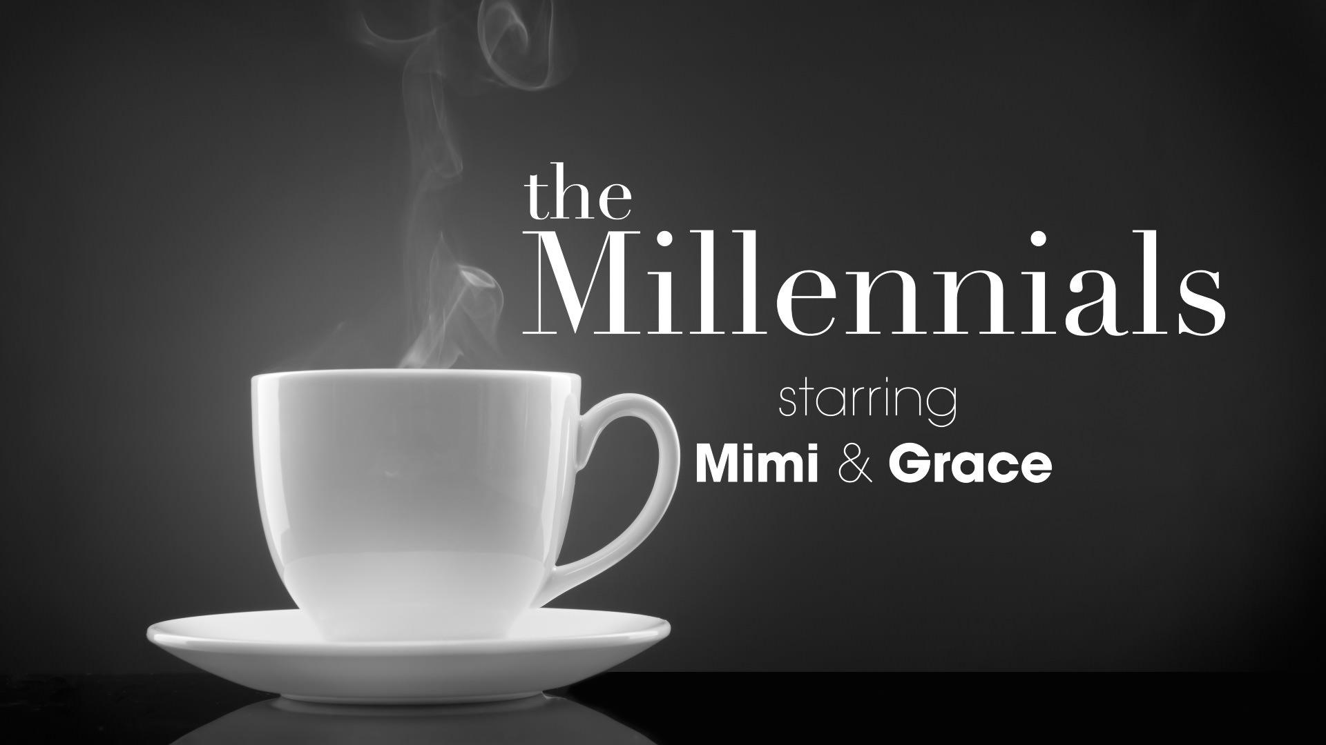 the Millennials - starring Mimi & Grace