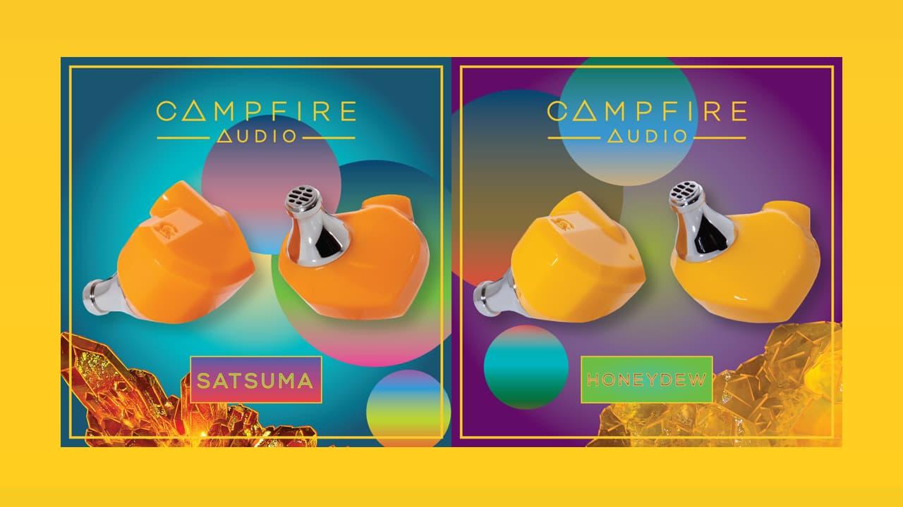 Campfire Audio Satsuma and Honeydew Earphones