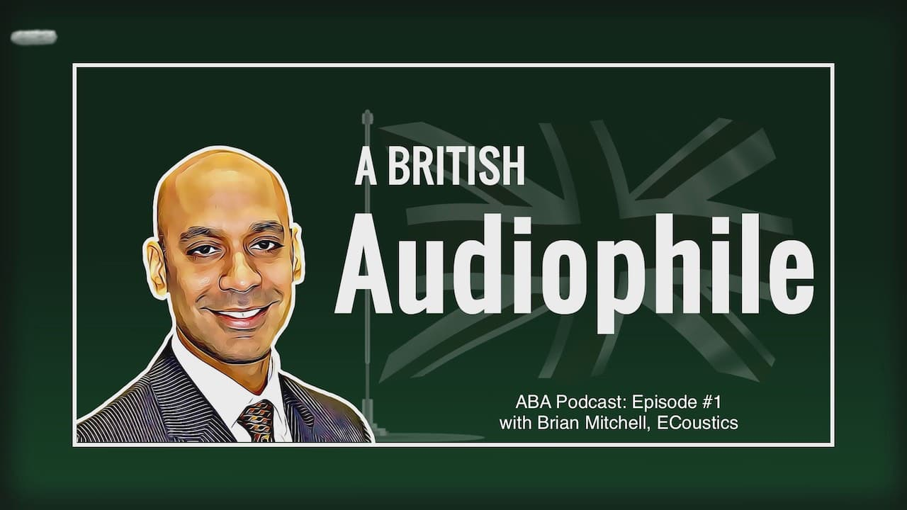 A British Audiophile Inaugural Podcast with ecoustics